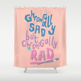 Sad and Rad Shower Curtain