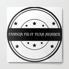 Fandom Fix-It Team Member Metal Print