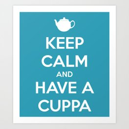 Keep Calm and Have A Cuppa Art Print