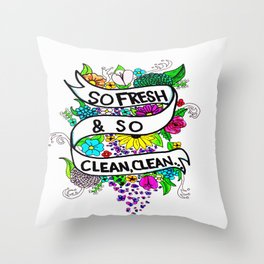 So Fresh & So Clean, Clean... Throw Pillow