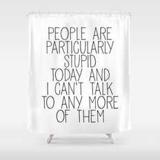 people are particularly stupid Shower Curtain