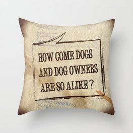 How Come Dogs And Dog Owners Are So Alike? Throw Pillow