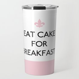 Eat Cake for Breakfast – quote Travel Mug