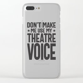 Don't Make Me Use My Theatre Voice - Musical Theatre Fan Clear iPhone Case