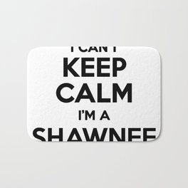 I cant keep calm I am a SHAWNEE Bath Mat