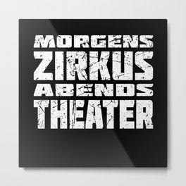 Circus In The Morning Theater In The Evening Metal Print