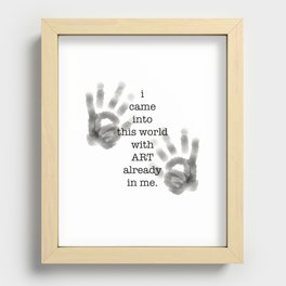 i came into this world with ART already in me. Recessed Framed Print