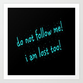 Do not follow me I am lost too (quotes) Art Print
