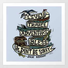 Live, Travel, Adventure, Bless, & Don't Be Sorry Art Print