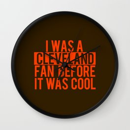 I Was A Cleveland Fan before it was cool Wall Clock