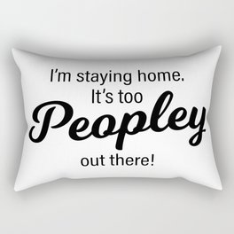 It's too Peopley out there! Rectangular Pillow