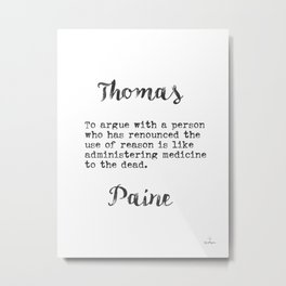 To argue with a person who has renounced the use of reason..Thomas Paine Metal Print