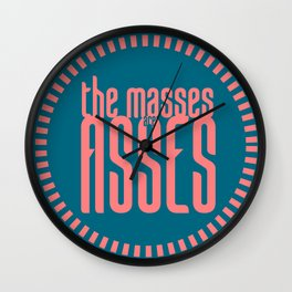 The Masses are Asses Wall Clock