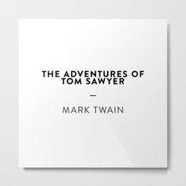 The Adventures of Tom Sawyer  —  Mark Twain Metal Print