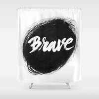 be brave Shower Curtains featuring Brave by thezeegn