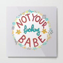 Not Your Fucking Babe Metal Print