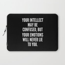 Your intellect may be confused but your emotions will never lie to you Laptop Sleeve