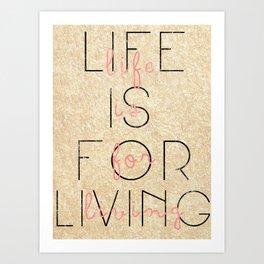 life is for living  Art Print