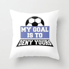 Soccer Goalie Keeper My Goal Is To Deny Yours Throw Pillow