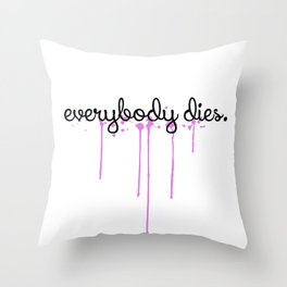 everybody dies Throw Pillow