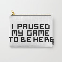 I Paused My Game Carry-All Pouch