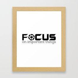 Focus on important things. Framed Art Print