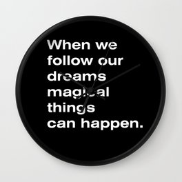 When we follow our dreams Wall Clock