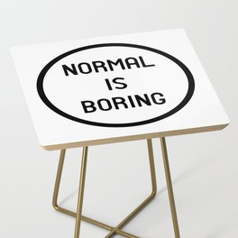 Normal is boring Side Table