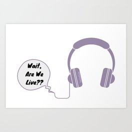 Are We Live? Art Print