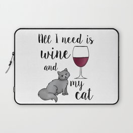 All I need is Wine and My Cat Laptop Sleeve