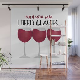 My Doctor Said I Need Glasses... Wall Mural