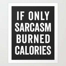 Sarcasm Burn Calories Funny Quote Art Print
