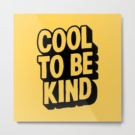 COOL TO BE KIND yelow and black Metal Print