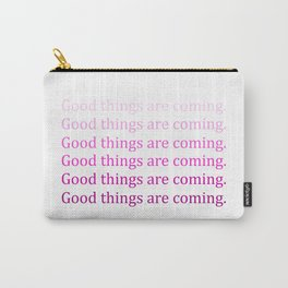 Good things are coming quote Carry-All Pouch