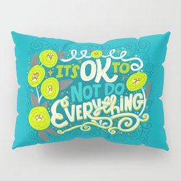 It's OK To Not Do Everything Pillow Sham