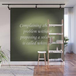 Complaining Without Proposing Wall Mural