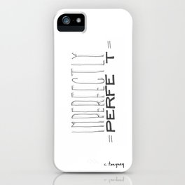 Imperfectly Perfe t iPhone Case