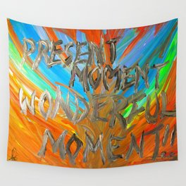 Present moment, wonderful moment Wall Tapestry