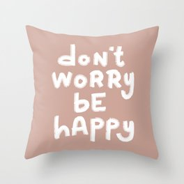 Don't Worry Be Happy 1 Throw Pillow