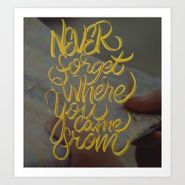 Never forget where you came from Art Print