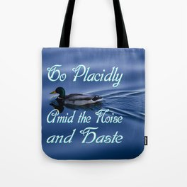 Go Placidly Amid the Noise and Haste-Duck Tote Bag