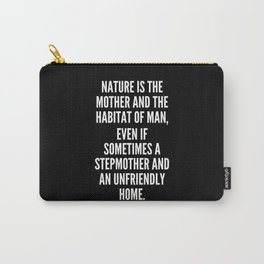 Nature is the mother and the habitat of man even if sometimes a stepmother and an unfriendly home Carry-All Pouch