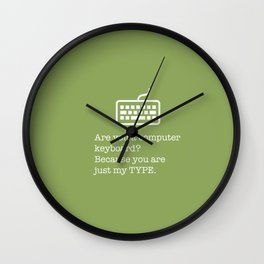 You're just my TYPE - nerdy, valentines, anniversary, love, tech, geek, fun, silly, pun Wall Clock