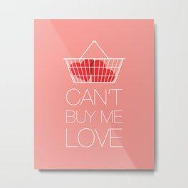 Can't Buy Me Love Metal Print