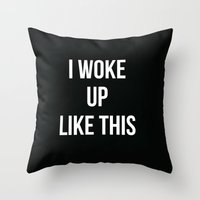 i woke up like this Throw Pillows featuring I Woke Up Like This by Love TL Hayden for S6