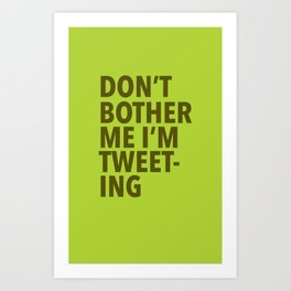 Don't Bother Me I'm Tweeting Art Print