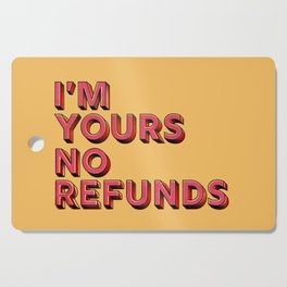I am yours no refunds - typography Cutting Board