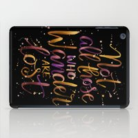 not all those who wander are lost iPad Cases featuring Not All Those Who Wander Are Lost by IndigoEleven