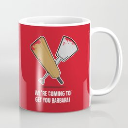 We're coming to get you Barbara! Coffee Mug