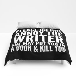 Please do not annoy the writer. She may put you in a book and kill you. (Black & White) Comforters